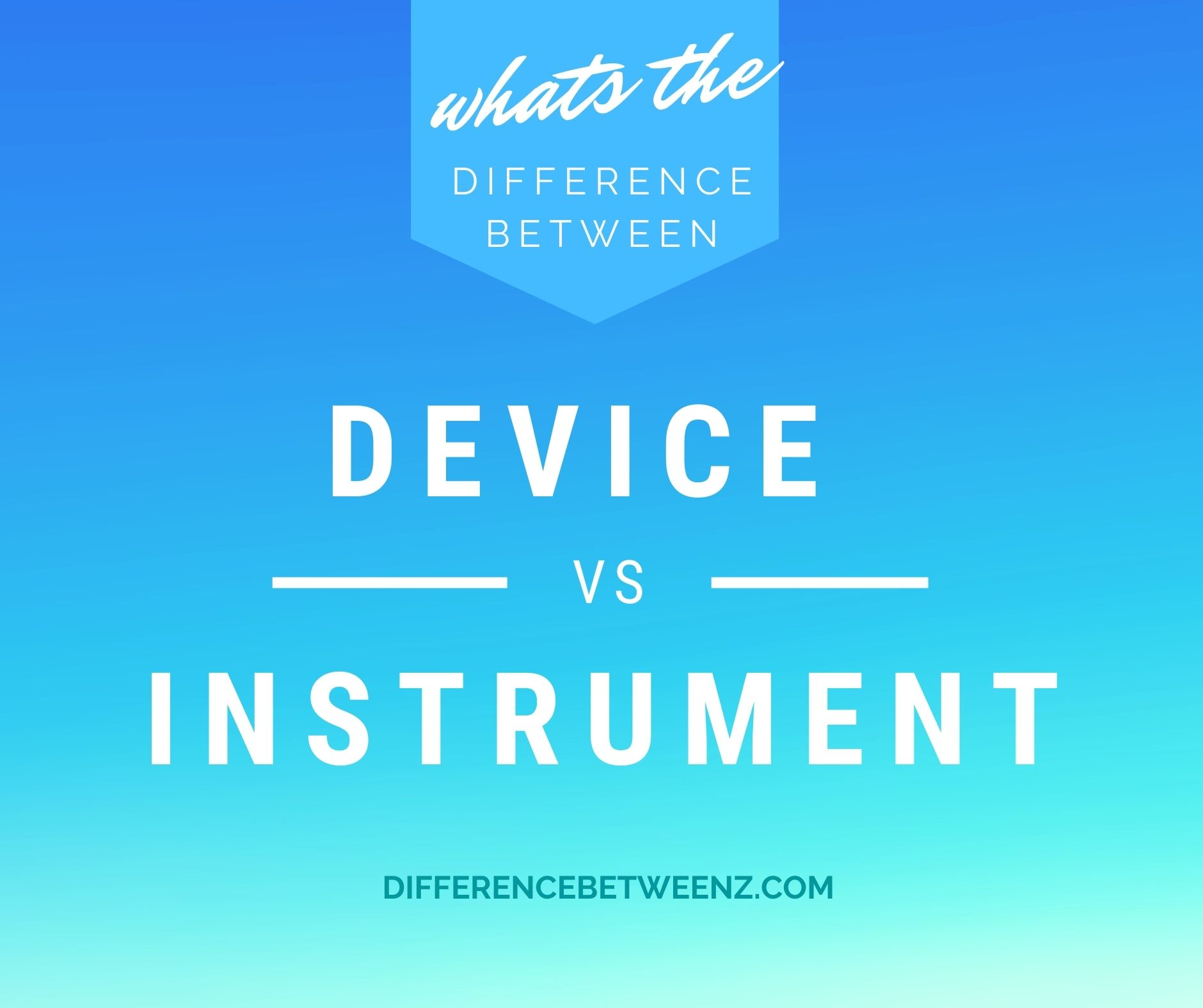 Difference between device and instrument