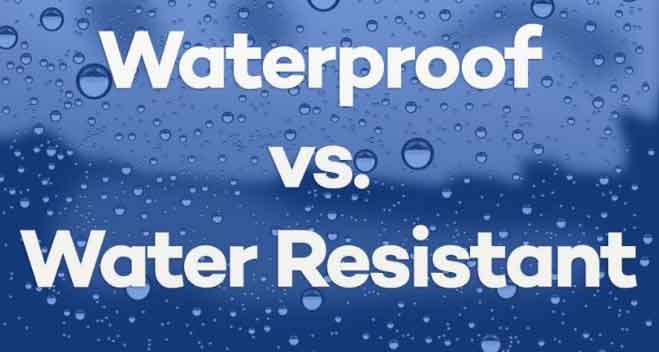 Difference Between Water Resistant and Water Proof