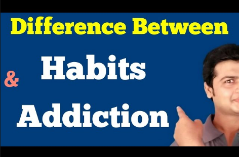 Difference between Addiction and Habits