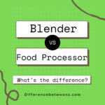 Difference between Blender and Foods Processors