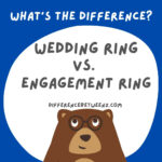Difference between Engagement Ring Vs Wedding Ring